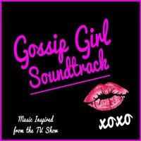 Gossip Girl Soundtrack (Music Inspired from the TV Show) — The XOXO's