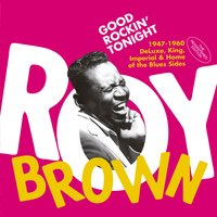 Good Rockin' Tonight: 1947-1960 Deluxe, King, Imperial & Home of the Blues Sides — Roy Brown
