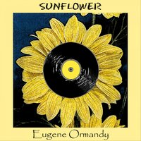 Sunflower — Eugene Ormandy