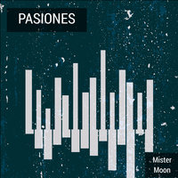 Pasiones — Mister Moon
