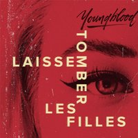 Laisse tomber les filles — Youngblood