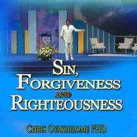 Sin, Forgiveness and Righteousness — Chris Oyakhilome Ph.d