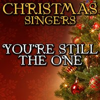 You're Still the One — Christmas Singers