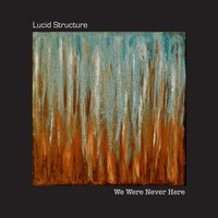 We Were Never Here — Lucid Structure