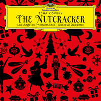 Tchaikovsky: The Nutcracker, Op. 71, TH 14 — Los Angeles Philharmonic, Gustavo Dudamel
