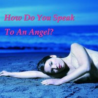 How Do You Speak to an Angel — сборник