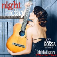 Night and Day Music for Cocktails Jazz Bossa '80-'90 Hits — Gabrielle Chiararo