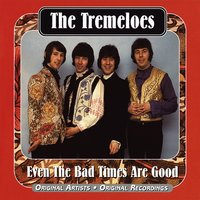 Even The Bad Times Are Good — The Tremeloes