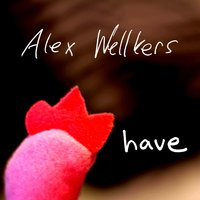 Have — Alex Wellkers