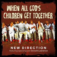 When All God's Children Get Together — New Direction, Donald Lawrence