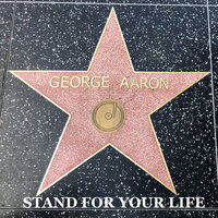 Stand for Your Life — George Aaron