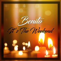 It's the Weekend — Benito, Larry White