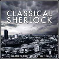 Classical Sherlock - Classical Soundtrack Highlights and Inspirations — London Symphony Orchestra, L'Orchestra Cinematique, Michael Price, Wilhelm Furtwängler, Barry Wordsworth