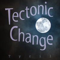 Tectonic Change — Tyril