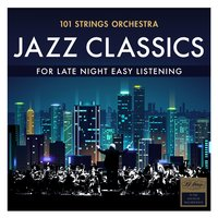 Jazz Classics - For Late Night Easy Listening — 101 Strings Orchestra