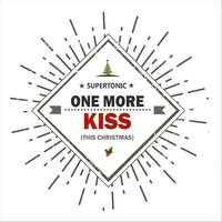 One More Kiss (This Christmas) — Supertonic