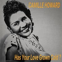 Has Your Love Grown Cold ? — Camille Howard