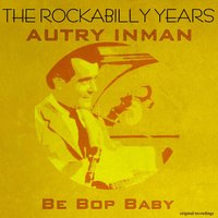 Be Bop Baby - The Rockabilly Years — Autry Inman