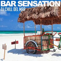 Bar Sensation — DJ Chill del Mar