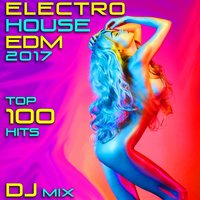 Electro House EDM 2017 Top 100 Hits DJ Mix — сборник