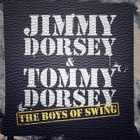 The Boys of Swing — Jimmy Dorsey, Tommy Dorsey