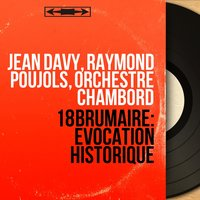 18 brumaire: Évocation historique — Jean Davy, Jean Davy, Raymond Poujols, Orchestre Chambord, Raymond Poujols, Orchestre Chambord