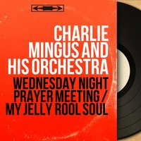 Wednesday Night Prayer Meeting / My Jelly Rool Soul — Charlie Mingus and His Orchestra