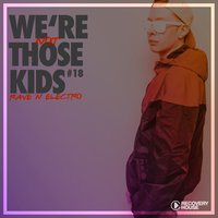 We're Not Those Kids, Pt. 18 (Rave 'N' Electro) — сборник