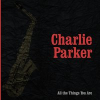 All the Things You Are — Charlie Parker