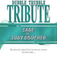 A Tribute To - Sade vs. Judy Boucher — Dubble Trubble