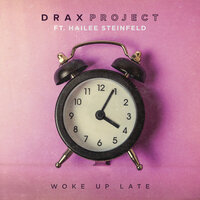 Woke Up Late — Drax Project, Hailee Steinfeld