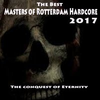 The Best Masters of Rotterdam Hardcore 2017 (The Conquest of Eternity) — сборник