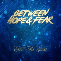 With the Water — Between Hope & Fear