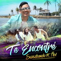 Te Encontre — Flex, Superbanda