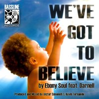 We've Got to Believe — Darnell, Ebony Soul