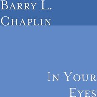 In Your Eyes — Barry L. Chaplin