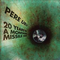 20 Years in a Montana Missile Silo — Pere Ubu