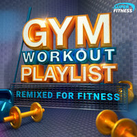 Gym Workout Playlist - Remixed for Fitness! — сборник