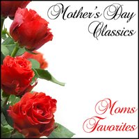 Mothers Day Classics: Moms Favorites — сборник