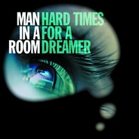 Hard Times for a Dreamer — Man In A Room