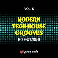 Modern Tech House Grooves, Vol. 5 (Tech House Stories) — сборник