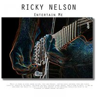 Entertain Me — Ricky Nelson