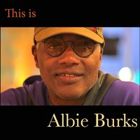 This Is Albie Burks — Albie Burks