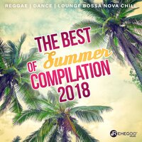 The Best of Summer Compilation 2018: Reggae, Dance Music, Relax and Lounge Bossa Nova Chill — сборник