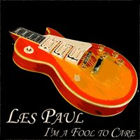 I'm a Fool to Care - Collection — Les Paul