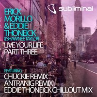 Live Your Life, Pt. 3 — Erick Morillo & Eddie Thoneick feat. Shawnee Taylor