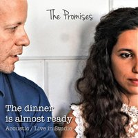 The Dinner Is Almost Ready — The Promises