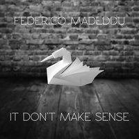 It Don't Make Sense — Federico Madeddu