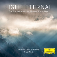 Light Eternal – The Choral Music of Morten Lauridsen — Chamber Choir Of Europe, I Virtuosi Italiani, Nicol Matt, Morten Lauridsen