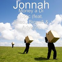 Money a Di Topic — Jonnah, Bigga 5, Adyson, Shac.